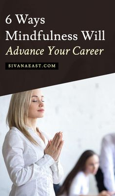 6 Ways Mindfulness Will Advance Your Career
