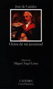 Ocios de mi juventud / José Cadalso ; edición de Miguel Angel Lama - Madrid : Cátedra, 2013