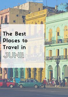 Summertime, and the living is easy—especially if you're spending June in one of these amazing destinations.