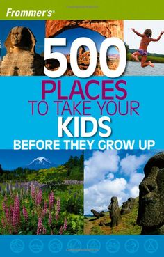 Frommer's 500 Places to Take Your Kids Before They Grow Up! Def picking this up for future fam bam adventures!
