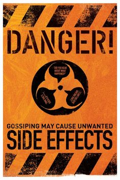 Danger! GOSSIPING MAY CAUSE UNWANTED SIDE EFFECTS! So please, keep your mouth shut!