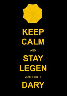 How i ment your mother TV Show, Barney played by Neil Patrick Harris says wait for it Legendary Keep Calm and Stay Legen wait for it Dary How I Met Your Mother, Keep Calm Signs, Keep Calm Quotes, Movies And Series, I Series, Legendary Barney, I Meet You, Told You So, Himym Memes