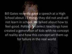 Bill Gates-11 Rules You Will Never Learn In School  https://www.youtube.com/watch?v=NSaCxGTuBng