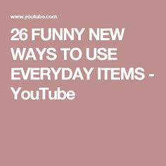 26 FUNNY NEW WAYS TO USE EVERYDAY ITEMS - YouTube