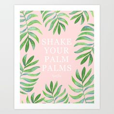 Shake Your Palm Palms - Palm Leaf Quote Art Print