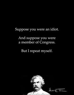 Mark Twain on politics--and a big Happy 176th Birthday to you Mr. Clemens, November 30th 1835