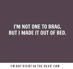 Chronic Illness Humor lol. Yes I did get out of bed today!! But some days, I can barely............
