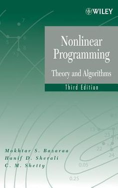 Buy Nonlinear Programming: Theory and Algorithms by C. Shetty, Hanif D. Sherali, Mokhtar S. Bazaraa and Read this Book on Kobo's Free Apps. Discover Kobo's Vast Collection of Ebooks and Audiobooks Today - Over 4 Million Titles! Linear Programming, Information Theory, Partial Differential Equation, Number Theory, Industrial Engineering, Systems Engineering, Machine Learning, Palmas, Science