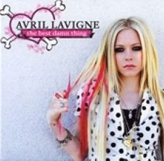 Avril Lavigne The Best Damn Thing CD 1 Girlfriend 2 I Can Do Better 3 Runaway 4 The Best Damn Thing 5 When You39