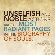 """Unselfish and noble actions are the most radiant pages in the biography of souls."" - David Thomas quote"