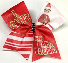 Bows by April - I Can't The Elf is Watching Christmas Holidays Sublimated Cheer Bow, $15.00 (http://www.bowsbyapril.com/i-cant-the-elf-is-watching-christmas-holidays-sublimated-cheer-bow/)