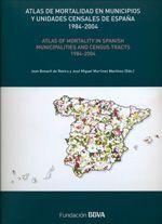 Atlas de mortalidad en municipios y unidades censales de España (1984-2004) = Atlas of mortality in Spanish municipalities and census tracts (1984-2004) / dirigido por: Joan Benach de Rovira y José Miguel Martínez Martínez ... [et al.]. -- Bilbao : Fundación BBVA, 2013