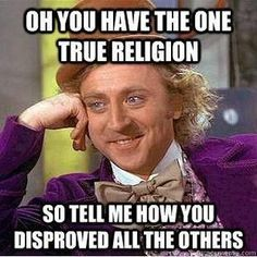 Thiests - tell us how you disproved all the others. Very curious. #atheist #atheism #atheistrollcall #atheistpics #pray #faith #religion #godless #goodwithoutgod #freethinker #heathen