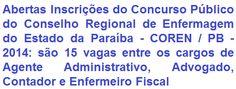 O Conselho Regional de Enfermagem do Estado da Paraíba - COREN / PB, comunica que fara realizará Concurso Público para suprimento de 15 vagas abertas e também para formação de cadastro de reserva nos cargos de: Agente Administrativo (Nível Médio), Advogado, Contador e Enfermeiro Fiscal (Nível Superior). As oportunidades são para atuar em João Pessoa e Campina Grande. As remunerações vão de R$ 2.170,57 a R$ 4.117,97.