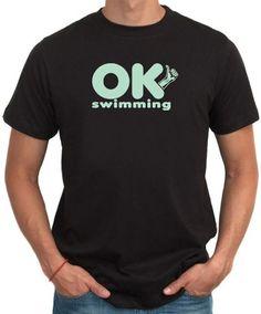 Ok , I Am Swimming T-Shirt