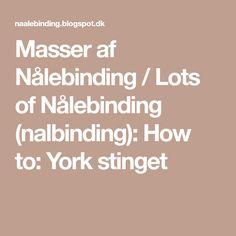Masser af Nålebinding / Lots of Nålebinding (nalbinding): How to: York stinget