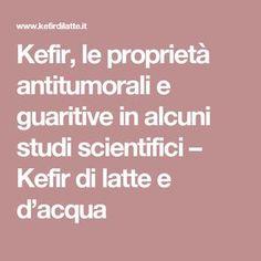 Kefir, le proprietà antitumorali e guaritive in alcuni studi scientifici – Kefir di latte e d'acqua