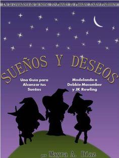 ¡Sueños y Deseos!  (Cuentos para Niños - Spanish Children's eBook): Una Guía para Alcanzar tus Sueños (Yo puedo, Tu puedes, Todos podemos nº 3) (Spanish Edition) by Mayra A. Diaz, http://www.amazon.com/dp/B008LVCMK6/ref=cm_sw_r_pi_dp_a4Tjub1570FR2