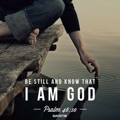 """Be still, and know that I am God."" -Psalm 46:10 [Daystar.com]"