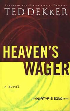 Heavens Wager by Ted Dekker - Martyr's Song Book 1