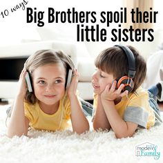 big brothers spoil little sisters   Yourmodernfamily.com