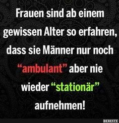 Women are so experienced after a certain age .- Frauen sind ab einem gewissen Alter so erfahren. Women are so experienced after a certain age . Short Funny Quotes, Funny Quotes About Life, Funny Facts, Funny Jokes, Words Quotes, Sayings, German Quotes, Susa, Sarcasm Humor