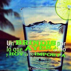 """""""Un #Brindis por lo que #Ayer dolió y #Hoy ya no importa"""". #Citas #Frases @Candidman"""