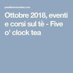 Ottobre 2018, eventi e corsi sul tè - Five o' clock tea Tea Blog