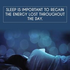 #Sleep is important to regain the energy lost throughout the day.