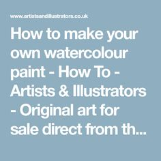 How to make your own watercolour paint - How To - Artists & Illustrators - Original art for sale direct from the artist