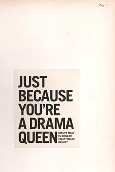 Take note drama queens and kings. Forget year of the snake, I think 2013 should officially be declared year of no drama.