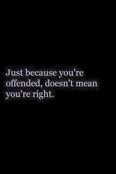 Political Correctness Leads to Tyranny Your thin skin does not make you Right