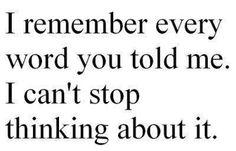 Ricordo ogni parola che mi hai detto.  Non riesco a smettere di pensarci.