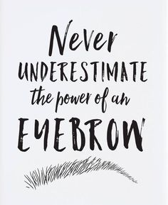 Never underestimate the power of Eye brow