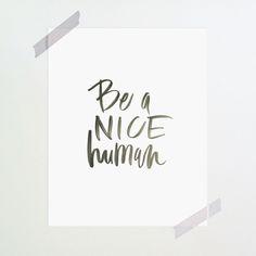 Be a NICE human :)