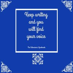 Keep writing and you will find your voice. - The Salonniere's Apartments