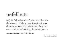 nefelibata: A cloud walker is one who lives in the clouds of their own imagination or dreams, or one who does not obey the conventions of society, literature or art. (hsp)