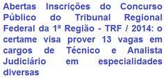 O Tribunal Regional Federal da 1ª Região, faz saber, da realização de Concurso Público que visa o provimento de 13 vagas entre os cargos de Técnico Judiciário (Nível Médio, salário de R$ 4.947,95) e Analista Judiciário (Nível Superior, vencimento de R$ 8.118,19) do Quadro de Pessoal da Justiça Federal de Primeiro Grau das Seções Judiciárias dos Estados do Acre, Amapá, Bahia, Minas Gerais e Piauí, abrangentes por este Tribunal.