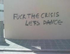 Fuck the Crisis, let's dance