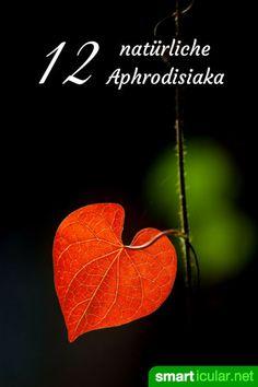 Natürliche Aphrodisiaka selber machen: 12 Kräuter und Rezepte für sie und ihn