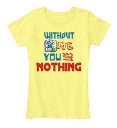 Without Me You Are Nothing Lemon Yellow T-Shirt Front