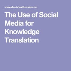 The Use of Social Media for Knowledge Translation