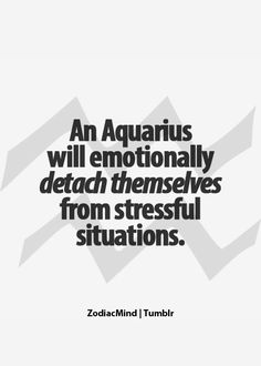 An Aquarius will emotionally detach themselves from stressful situations. Or people who cause them stress! Astrology Aquarius, Aquarius Love, Aquarius Traits, Aquarius Quotes, Aquarius Woman, Zodiac Signs Aquarius, Age Of Aquarius, Zodiac Mind, My Zodiac Sign