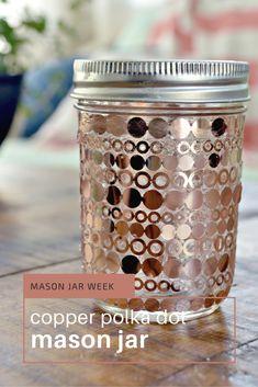 Mason Jar Week- Copper Polka Dot Mason Jar