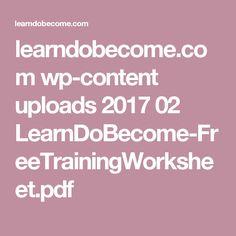 learndobecome.com wp-content uploads 2017 02 LearnDoBecome-FreeTrainingWorksheet.pdf