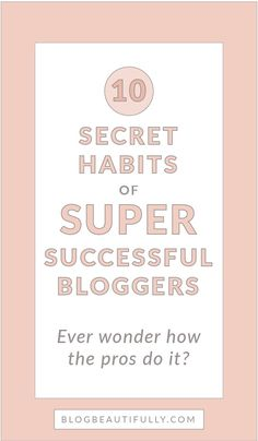 Do you struggle to blog consistently + efficiently? Learn the 10 secret habits of successful bloggers and incorporate them into your own blogging routine! http://BlogBeautifully.com