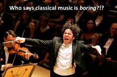 Seriously, who??? Certainly no one who has seen Gustavo Dudamel in concert!