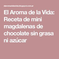 El Aroma de la Vida: Receta de mini magdalenas de chocolate sin grasa ni azúcar Yogurt, Sin Gluten, Scones, Snacks, Food, Html, Muffins, Fitness, Sugar Free Recipes