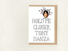 HOLD me CLOSER Tony DANZA . frame-able illustration . Sympathy Cards, Greeting Cards, Tony Danza, Funny Anniversary Cards, Valentine's Day, Epson Ink, Paper Packaging, Tiny Dancer, Paper Envelopes