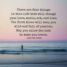 Four things that will change you in this life. __ⓠ Erin van Vuren Quotable Quotes, True Quotes, Great Quotes, Quotes To Live By, Inspirational Quotes, Inspire Quotes, Wisdom Quotes, Motivational, Attitude Positive